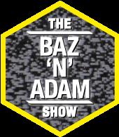 The Baz 'n' Adam Show